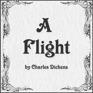 A Flight by Charles Dickens