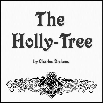 The Holly-Tree by Charles Dickens