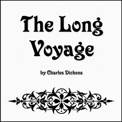 The Long Voyage by Charles Dickens