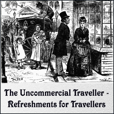 The Uncommercial Traveller - Refreshments for Travellers by Charles Dickens