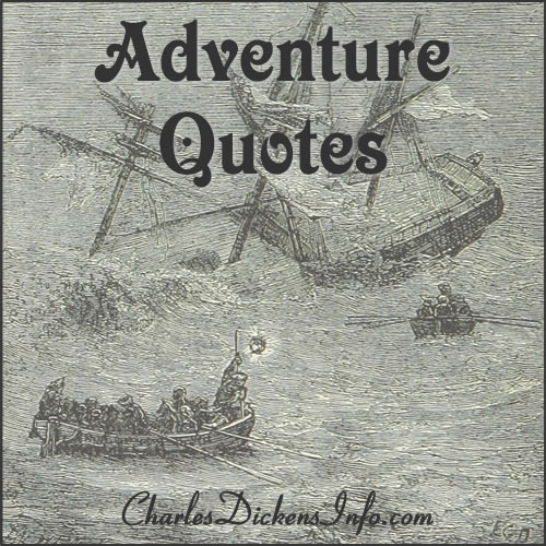 Adventure Quotes by Charles Dickens