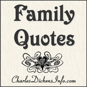 Family Quotes by Charles Dickens