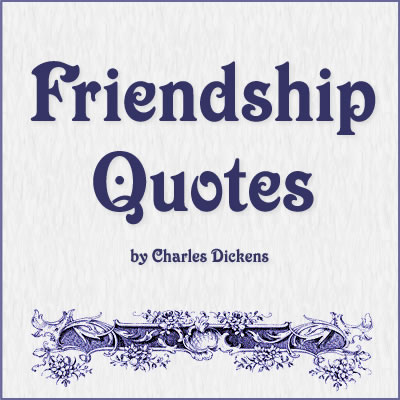 Friendship Quotes by Charles Dickens