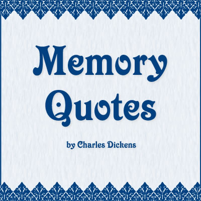 Memory Quotes by Charles Dickens