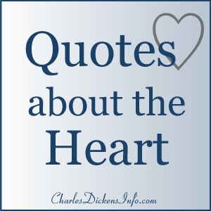 Heart Quotes by Charles Dickens