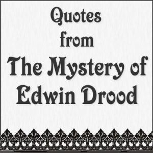 Quotes from The Mystery of Edwin Drood