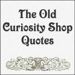 Old Curiosity Shop Quotes